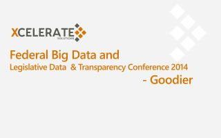 Federal Big Data  and Legislative Data  & Transparency Conference 2014 						- Goodier