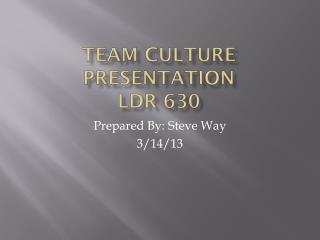 Team Culture Presentation  LDR 630