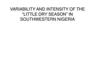 "VARIABILITY AND INTENSITY OF THE ""LITTLE DRY SEASON"" IN SOUTHWESTERN NIGERIA"