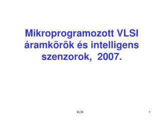 Mikroprogramozott VLSI  áramkörök és intelligens szenzorok,  200 7 .