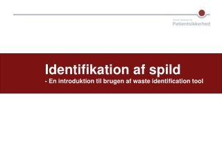 Identifikation af  spild - En introduktion til brugen af waste identification tool