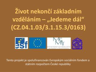 """Život nekončí základním vzděláním – """"Jedeme dál"""" (CZ.04.1.03/3.1.15.3/0163)"""