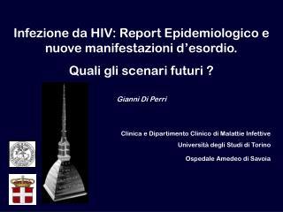 Infezione da HIV: Report Epidemiologico e nuove manifestazioni d esordio.  Quali gli scenari futuri   Gianni Di Perri  C