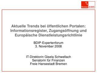 BDIP-Expertenforum  3. November 2008 IT-Direktorin Gisela Schwellach Senatorin für Finanzen