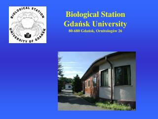 Biological Station Gdańsk University 80-680 Gdańsk, Ornitologów 26