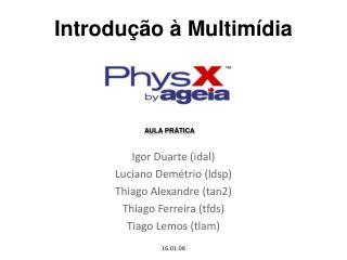 Igor Duarte (idal) Luciano Demétrio (ldsp) Thiago Alexandre (tan2) Thiago Ferreira (tfds)