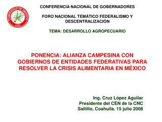 Ing. Cruz López Aguilar  Presidente del CEN de la CNC Saltillo, Coahuila. 15 julio 2008