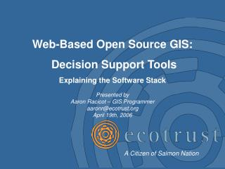 Web-Based Open Source GIS:  Decision Support Tools  Explaining the Software Stack Presented by