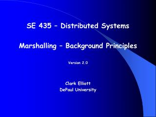 SE 435 – Distributed Systems Marshalling – Background Principles Version 2.0 Clark Elliott