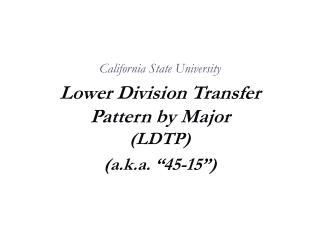 """California State University Lower Division Transfer Pattern by Major (LDTP) (a.k.a. """"45-15"""")"""