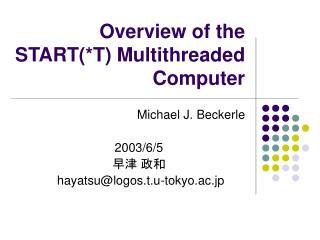 Overview of the START(*T) Multithreaded Computer