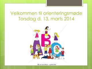 Velkommen til orienteringsmøde Torsdag d. 13. marts 2014