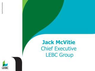 Jack McVitie Chief Executive  LEBC Group