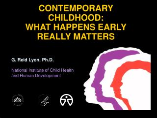 CONTEMPORARY CHILDHOOD:  WHAT HAPPENS EARLY REALLY MATTERS
