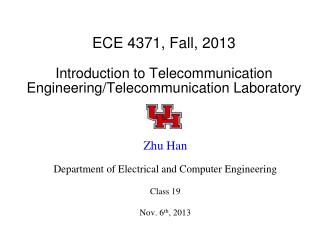 ECE 4371, Fall, 2013 Introduction to Telecommunication Engineering/Telecommunication Laboratory