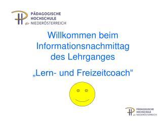 Willkommen beim Informationsnachmittag des Lehrganges   Lern- und Freizeitcoach