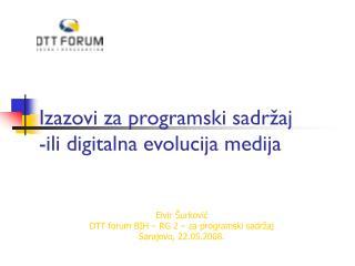 Izazovi za  programski  sadr �aj -ili digitalna evolucija medija