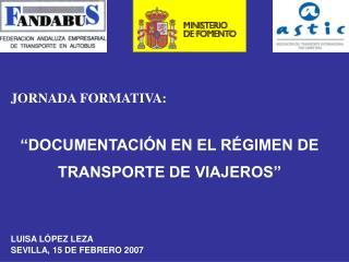 """JORNADA FORMATIVA: """"DOCUMENTACIÓN EN EL RÉGIMEN DE  TRANSPORTE DE VIAJEROS"""" LUISA LÓPEZ LEZA"""