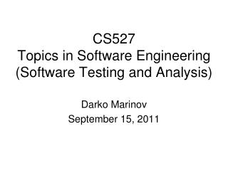 CS527 Topics in Software Engineering (Software Testing and Analysis)