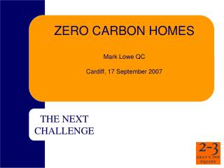 ZERO CARBON HOMES  Mark Lowe QC Cardiff, 17 September 2007