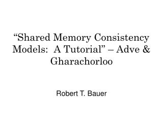 �Shared Memory Consistency Models:  A Tutorial� � Adve & Gharachorloo