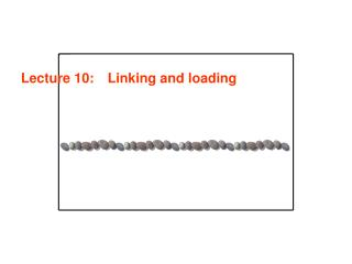 Lecture 10: 	 Linking and loading