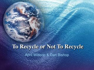 To Recycle or Not To Recycle
