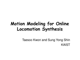 Motion Modeling for Online Locomotion Synthesis