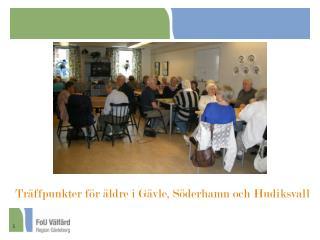 Träffpunkter för äldre i Gävle, Söderhamn och Hudiksvall