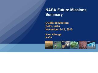 NASA Future Missions Summary CGMS-38 Meeting Delhi, India November 8-12, 2010