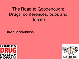 The Road to Goodenough: Drugs, conferences, pubs and debate