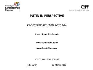 PUTIN IN PERSPECTIVE  PROFESSOR RICHARD ROSE FBA University of Strathclyde cspp.strath.ac.uk