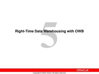 Right-Time Data Warehousing with OWB