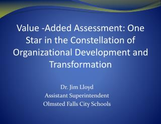 Value -Added Assessment: One Star in the Constellation of Organizational Development and Transformation