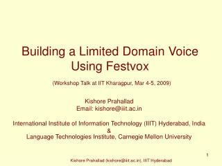 Building a Limited Domain Voice Using Festvox (Workshop Talk at IIT Kharagpur, Mar 4-5, 2009)