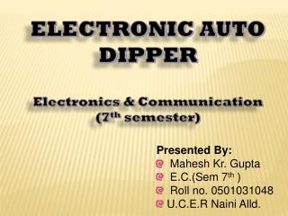 Presented By:   Mahesh Kr. Gupta   E.C.(Sem 7 th  )   Roll no. 0501031048  U.C.E.R Naini Alld.