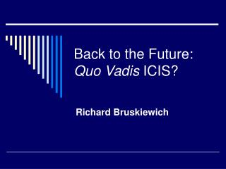 Back to the Future:  Quo Vadis  ICIS?