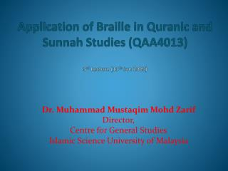 Application of Braille in Quranic and Sunnah Studies (QAA4013) 3 rd  Lecture (13 th  Jan 2009)