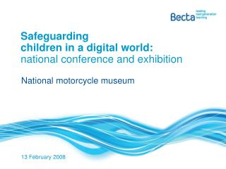 Safeguarding  children in a digital world: national conference and exhibition