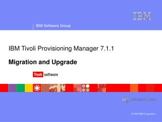 IBM Tivoli Provisioning Manager 7.1.1 Migration and Upgrade