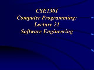 CSE1301  Computer Programming:  Lecture 21 Software Engineering