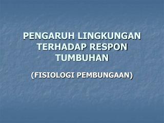 PENGARUH LINGKUNGAN TERHADAP RESPON TUMBUHAN