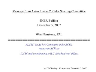 Message from Asian Linear Collider Steering Committee IHEP, Beijing December 5, 2007