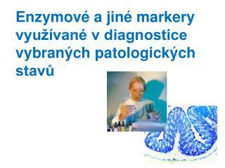 Enzymové a jiné markery využívané v diagnostice vybraných patologických stavů