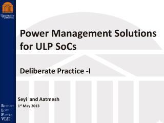 Power Management Solutions for ULP  SoCs Deliberate Practice -I
