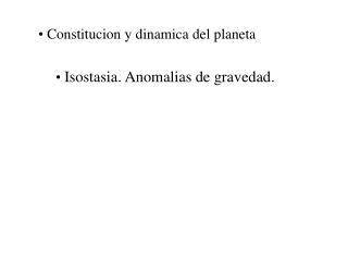 Constitucion y dinamica del planeta Isostasia. Anomalias de gravedad .