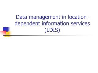 Data management in location-dependent information services (LDIS)