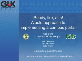 Ready, fire, aim! A bold approach to implementing a campus portal