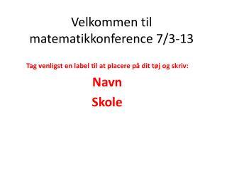 Velkommen til matematikkonference 7/3-13