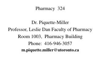 Pharmacy  324 Dr. Piquette-Miller Professor, Leslie Dan Faculty of Pharmacy